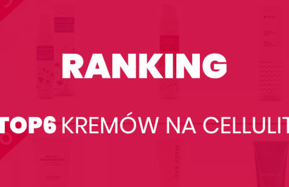 TOP6 krem na cellulit – ranking